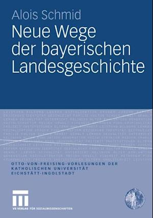 Neue Wege der bayerischen Landesgeschichte af Alois Schmid