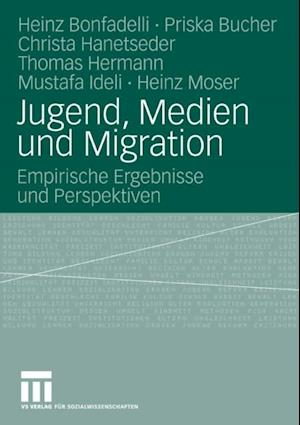 Jugend, Medien und Migration af Thomas Hermann, Heinz Moser, Heinz Bonfadelli