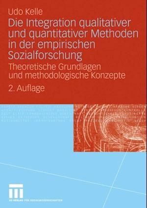 Die Integration qualitativer und quantitativer Methoden in der empirischen Sozialforschung af Udo Kelle