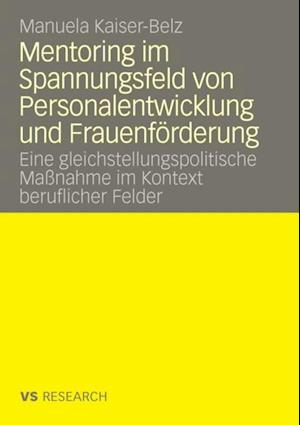 Mentoring im Spannungsfeld von Personalentwicklung und Frauenforderung af Manuela Kaiser-Belz