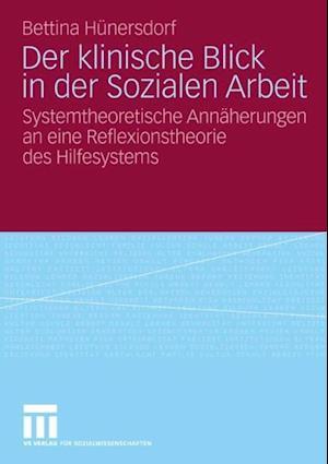 Der klinische Blick in der Sozialen Arbeit af Bettina Hunersdorf