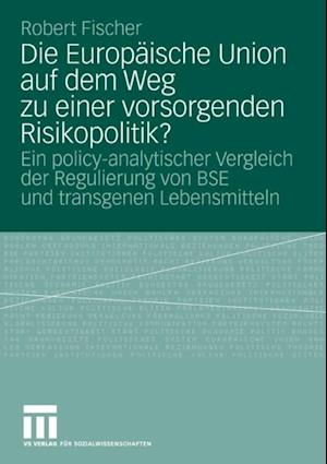 Die Europaische Union auf dem Weg zu einer vorsorgenden Risikopolitik? af Robert Fischer
