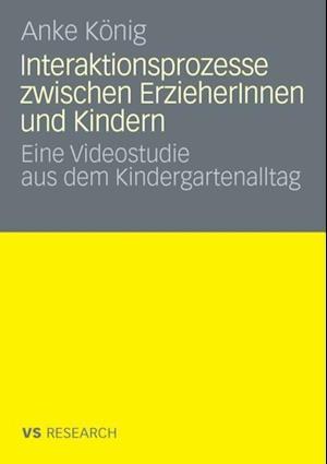 Interaktionsprozesse zwischen ErzieherInnen und Kindern af Anke Konig