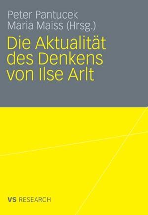 Die Aktualitat des Denkens von Ilse Arlt