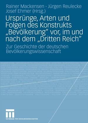 Ursprunge, Arten und Folgen des Konstrukts 'Bevolkerung' vor, im und nach dem 'Dritten Reich'