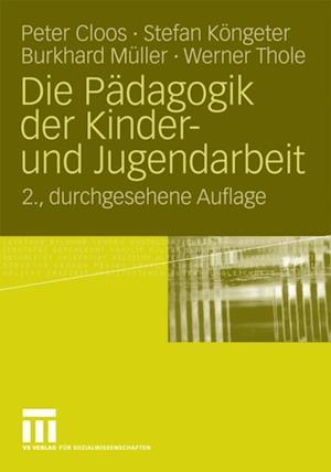 Die Padagogik der Kinder- und Jugendarbeit af Stefan Kongeter, Peter Cloos, Werner Thole