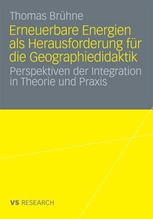 Erneuerbare Energien als Herausforderung fur die Geographiedidaktik af Thomas Bruhne