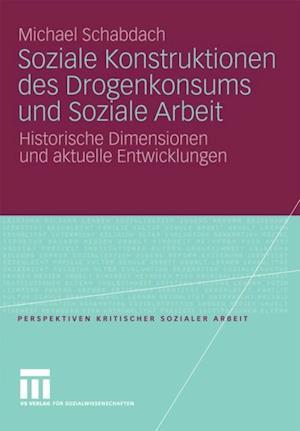 Soziale Konstruktionen des Drogenkonsums und Soziale Arbeit af Michael Schabdach