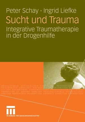 Sucht und Trauma af Peter Schay, Ingrid Liefke