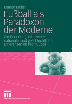 Fuball als Paradoxon der Moderne af Marion Muller