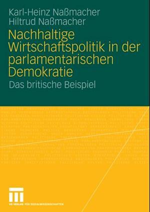 Nachhaltige Wirtschaftspolitik in der parlamentarischen Demokratie af Hiltrud Nassmacher, Karl-Heinz Namacher