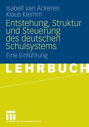 Entstehung, Struktur und Steuerung des deutschen Schulsystems af Klaus Klemm, Isabell Van Ackeren