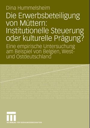 Die Erwerbsbeteiligung von Muttern: Institutionelle Steuerung oder kulturelle Pragung? af Dina Hummelsheim
