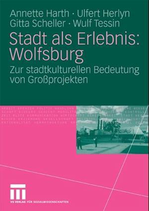 Stadt als Erlebnis: Wolfsburg af Annette Harth, Gitta Scheller, Wulf Tessin