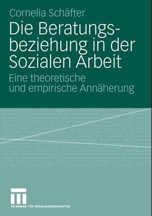 Die Beratungsbeziehung in der Sozialen Arbeit af Cornelia Schafter