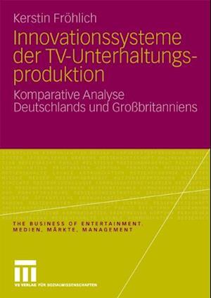 Innovationssysteme der TV-Unterhaltungsproduktion af Kerstin Frohlich