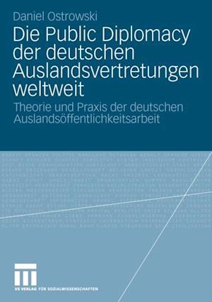 Die Public Diplomacy der deutschen Auslandsvertretungen weltweit af Daniel Ostrowski