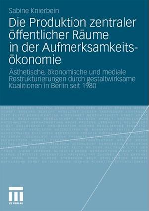 Die Produktion zentraler offentlicher Raume in der Aufmerksamkeitsokonomie af Sabine Knierbein