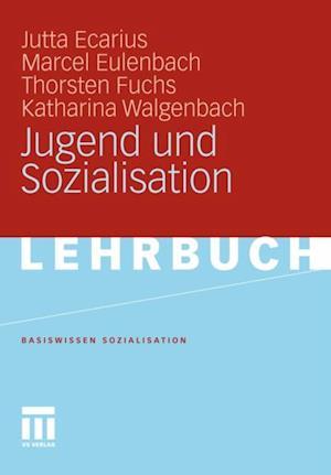 Jugend und Sozialisation af Jutta Ecarius, Thorsten Fuchs, Katharina Walgenbach