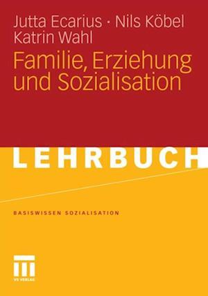 Familie, Erziehung und Sozialisation af Jutta Ecarius, Katrin Wahl, Nils Kobel