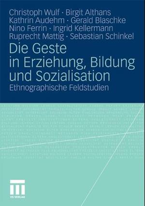 Die Geste in Erziehung, Bildung und Sozialisation af Christoph Wulf, Birgit Althans, Kathrin Audehm