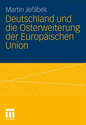 Deutschland und die Osterweiterung der Europaischen Union af Martin Jerabek