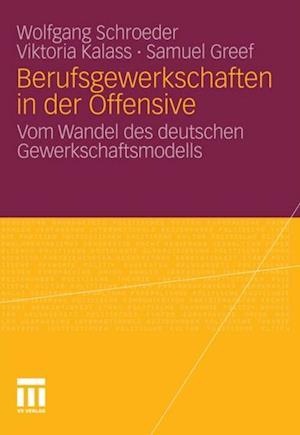 Berufsgewerkschaften in der Offensive af Samuel Greef, Wolfgang Schroeder, Viktoria Kalass