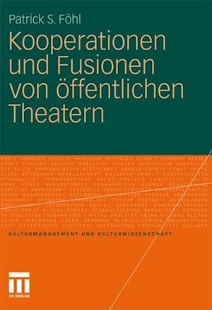 Kooperationen und Fusionen von offentlichen Theatern af Patrick S. Fohl
