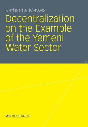 Decentralization on the Example of the Yemeni Water Sector af Katharina Mewes