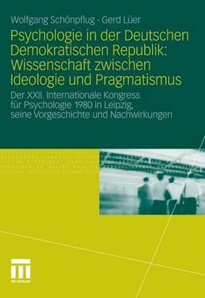 Psychologie in der Deutschen Demokratischen Republik: Wissenschaft zwischen Ideologie und Pragmatismus af Gerd Luer, Wolfgang Schonpflug