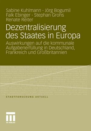 Dezentralisierung des Staates in Europa af Sabine Kuhlmann, Stephan Grohs, Renate Reiter