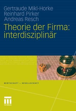 Theorie der Firma: interdisziplinar af Andreas Resch, Gertraude Mikl-Horke, Reinhard Pirker