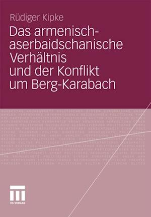 Das armenisch-aserbaidschanische Verhaltnis und der Konflikt um Berg-Karabach af Rudiger Kipke