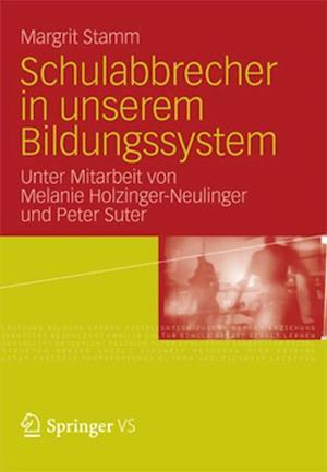 Schulabbrecher in unserem Bildungssystem af Margrit Stamm, Peter Suter, Melanie Holzinger-Neulinger
