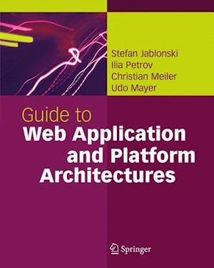 Guide to Web Application and Platform Architectures af Ilia Petrov, Christian Meiler, Udo Mayer