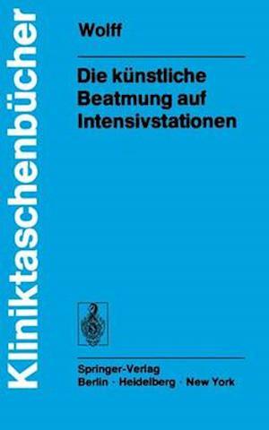 Die K Nstliche Beatmung Auf Intensivstationen af G. Wolff