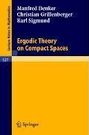 Ergodic Theory on Compact Spaces af Karl Sigmund, Christian Rillenberger, M Denker
