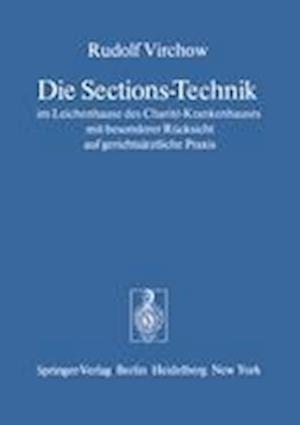Die Sections-Technik im Leichenhause des Charite-Krankenhauses mit Besonderer Rucksicht auf Gerichtsarztliche Praxis af Rudolf Virchow