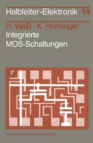 Integrierte Mos-Schaltungen af K. Horninger, H. Weiss, Herbert Weiss
