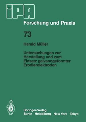 Untersuchungen Zur Herstellung und Zum Einsatz Galvanogeformter Erodierelektroden af H. Muller