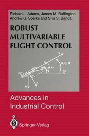 Robust Multivariable Flight Control af Richard J. Adams, James M. Buffington, Andrew G. Sparks