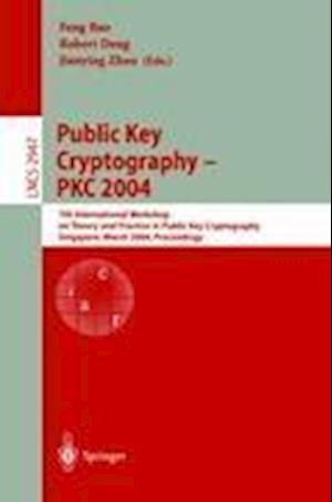 Public Key Cryptography - PKC 2004 af Robert Deng, Feng Bao, Jianying Zhou
