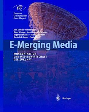 E-Merging Media af Klaus Schrape, Axel Zerdick, Arnold Picot