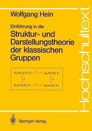 Einfuhrung in die Struktur- und Darstellungstheorie der Klassischen Gruppen af Wolfgang Hein