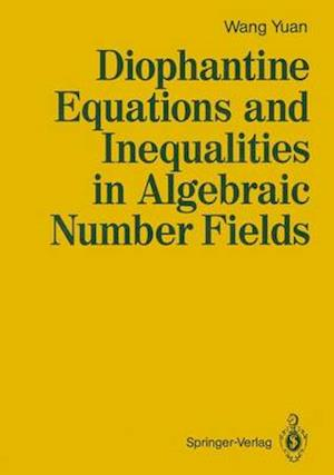 Diophantine Equations and Inequalities in Algebraic Number Fields af Yuan Wang