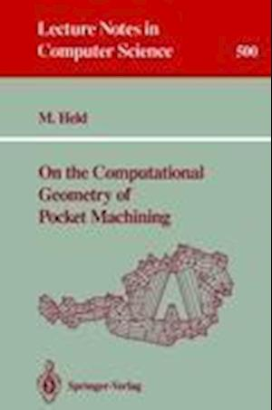 On the Computational Geometry of Pocket Machining af Martin Held