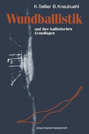 Wundballistik Und Ihre Ballistischen Grundlagen af Karl Sellier, Beat P. Kneubuehl