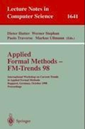 Applied Formal Methods - FM-Trends 98 af Dieter Hutter, Paolo Traverso, Markus Ullmann