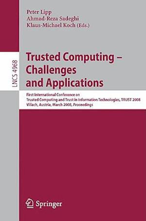 Trusted Computing Challenges and Applications af Klaus Michael Koch, Peter Lipp, Ahmad reza Sadeghi
