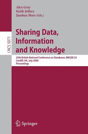 Sharing Data, Information and Knowledge af Alexander Gray, Keith G Jeffery, Jianhua Shao